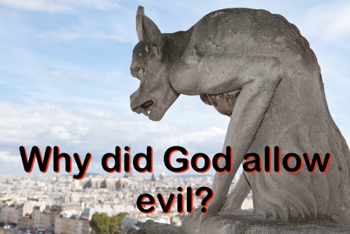 Why did God allow evil?
