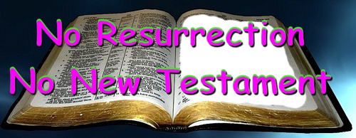 No Resurrection, no New Testament