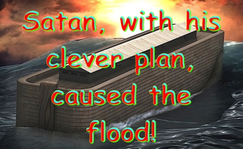 How Satan caused theflood
